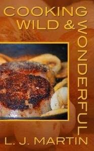 Cooking Wild and Wonderful By L.J. Martin