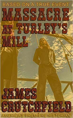 Massacre At Turleys Mill by James Crutchfield