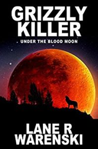 Grizzly Killer: Under The Blood Moon by Lane R Warenski