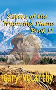 Sisters of the Wyoming Plains Book Two by Gary McCarthy