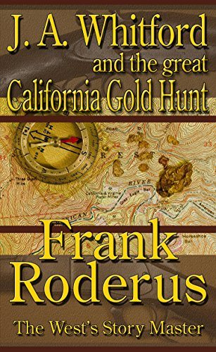 J.A. Whitford and the Great California Gold Hunt by Frank Roderus