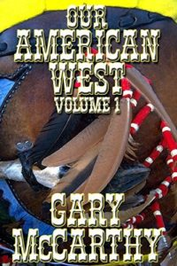 Our American West - Volume 1 by Gary McCarthy