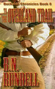 To The Overland Trail (Buckskin Chronicles 8) by B.N. Rundell