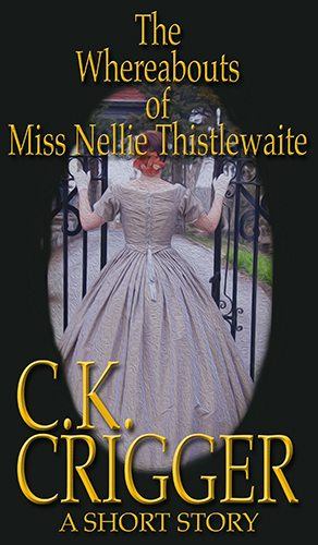 The Whereabouts of Miss Nellie Thistlewaite: A Western Short Story by C.K. Crigger