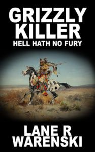 Grizzly Killer: Hell Hath No Fury by Lane R Warenski
