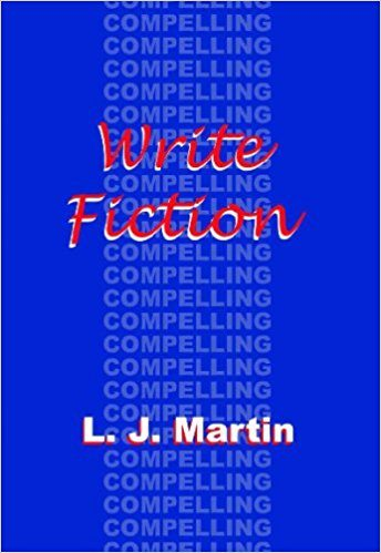 Write Compelling Fiction by L. J. Martin