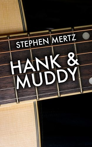 Hank & Muddy by Stephen Mertz