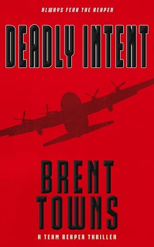 Deadly Intent: A Team Reaper Thriller (Book 2) by Brent Towns