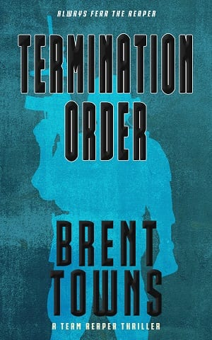 Termination Order (Team Reaper Thriller Book 3) by Brent Towns